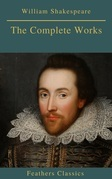The Complete Works of William Shakespeare (Best Navigation, Active TOC) (Feathers Classics)