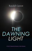 THE DAWNING LIGHT: 45 Sci-Fi Novels & Stories in One Volume