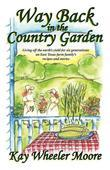 Way Back in the Country Garden: Living off the earth's yield for six generations: an East Texas farm family's recipes and stories