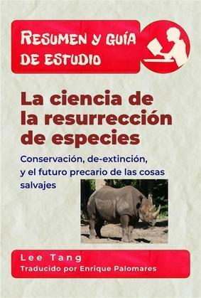 Resumen Y Guia De Estudio - La Ciencia De La Resurrección De Especies