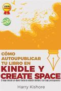 Autopublicar En Kindle Y Createspace: El Viaje Desde La Biografía Al Libro, Con Bajo Presupuesto
