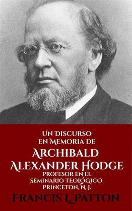 Un Discurso En Memoria De Archibald Alexander Hodge