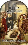 La Herejía Albigense