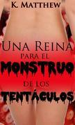Una Reina Para El Monstruo De Los Tentáculos
