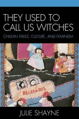 They Used to Call Us Witches: Chilean Exiles, Culture, and Feminism