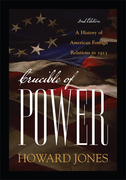 Crucible of Power: A History of American Foreign Relations to 1913