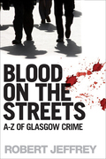 Blood on the Streets: A-Z of Glasgow Crime