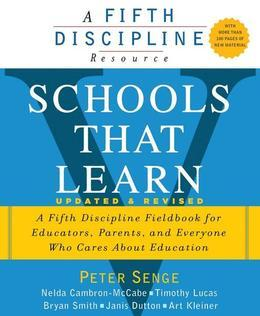 Schools That Learn (updated and revised second edition): A Fifth Discipline Fieldbook for Educators, Parents, and Everyone Who Cares About Education