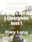 Transgender Erotica: How I Became a Girl and a Cheerleader book 1