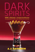 Dark Spirits: 200 Classy Concoctions Starring Bourbon, Brandy, Scotch, Whiskey, Rum and More