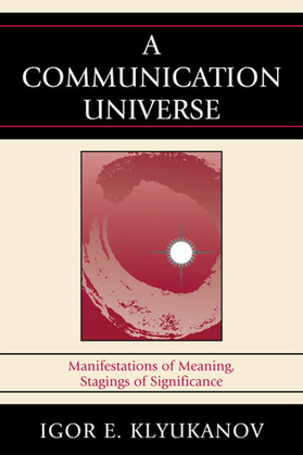A Communication Universe: Manifestations of Meaning, Stagings of Significance