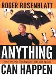 Anything Can Happen: Notes on My Inadequate Life and Yours