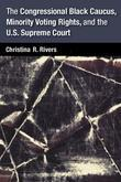The Congressional Black Caucus, Minority Voting Rights, and the U.S. Supreme Court