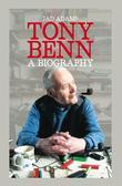 Tony Benn: A Biography