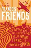 Franco's Friends: How British Intelligence Helped Bring Franco to Power in Spain
