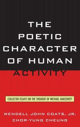 The Poetic Character of Human Activity: Collected Essays on the Thought of Michael Oakeshott