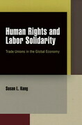 Human Rights and Labor Solidarity: Trade Unions in the Global Economy