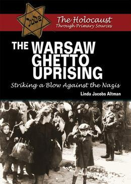 The Warsaw Ghetto Uprising: Striking a Blow Against the Nazis