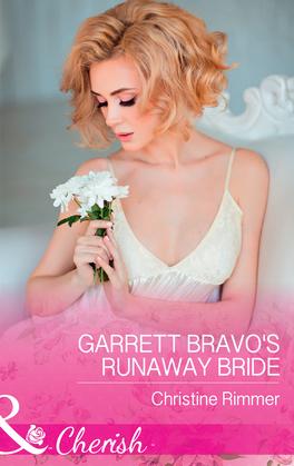 Garrett Bravo's Runaway Bride (Mills & Boon Cherish) (The Bravos of Justice Creek, Book 8)