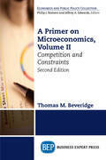 A Primer on Microeconomics, Second Edition, Volume II