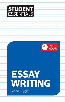 Student Essentials: Essay Writing