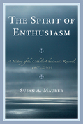 The Spirit of Enthusiasm: A History of the Catholic Charismatic Renewal, 1967-2000