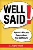 Well Said!: Presentations and Conversations That Get Results