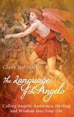 The Language of the Angels: Calling Angelic Assistance, Healing and Wisdom into Your Life