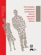 Encrucijadas, prospectivas y propuestas sobre la seguridad social en México
