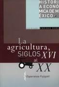La agricultura, siglos XVI al XX