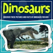 Dinosaurs: Discover These Pictures And Facts Of Dinosaurs For Kids