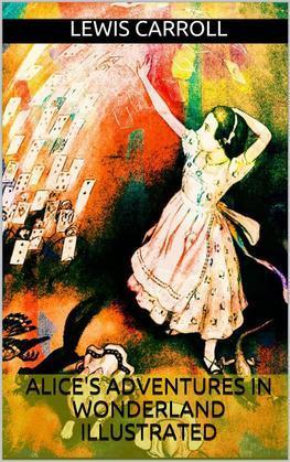 Alice's Adventures in Wonderland - Illustrated