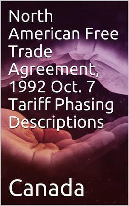North American Free Trade Agreement, 1992 Oct. 7 Tariff Phasing Descriptions