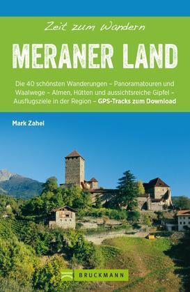 Bruckmann Wanderführer: Zeit zum Wandern Meraner Land. 40 Wanderungen, Bergtouren und Ausflugsziele im Meraner Land.