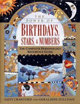 The Power of Birthdays, Stars &amp; Numbers: The Complete Personology Reference Guide