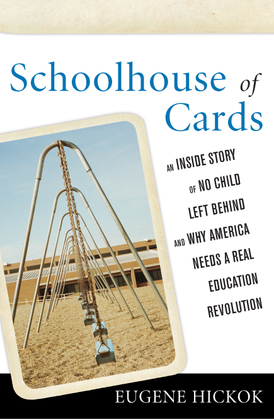 Schoolhouse of Cards: An Inside Story of No Child Left Behind and Why America Needs a Real Education Revolution