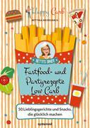 Happy Carb: Fastfood- und Partyrezepte Low Carb