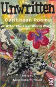 Unwritten: Caribbean Poems After The First World War