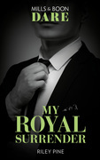 My Royal Surrender (Mills & Boon Dare) (Arrogant Heirs, Book 4)