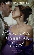 How Not To Marry An Earl (Mills & Boon Historical) (Those Scandalous Stricklands, Book 2)