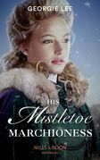 His Mistletoe Marchioness (Mills & Boon Historical)