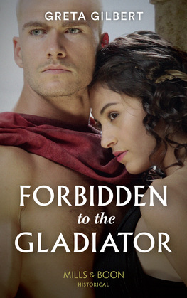 Forbidden To The Gladiator (Mills & Boon Historical)