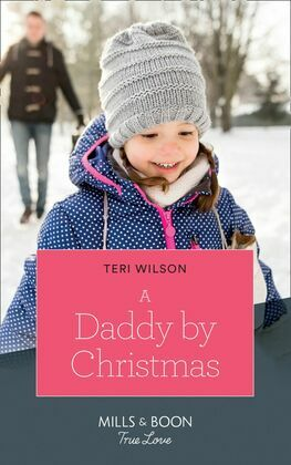 A Daddy By Christmas (Mills & Boon True Love) (Wilde Hearts, Book 4)