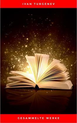 Gesammelte Werke: Romane + Erzählungen + Gedichte in Prosa (83 Titel in einem Buch - Vollständige deutsche Ausgaben): Väter und Söhne + Aufzeichnungen ... Liebe + Gespenster und viel mehr
