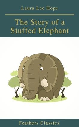 The Story of a Stuffed Elephant (Feathers Classics)