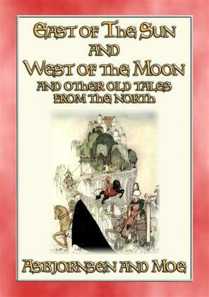 EAST OF THE SUN AND WEST OF THE MOON - 15 illustrated Old Tales from the North
