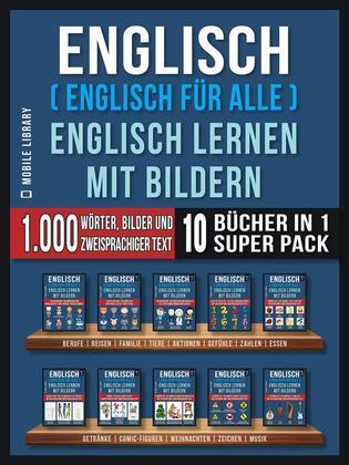 Englisch ( Englisch für alle ) Englisch Lernen Mit Bildern (Super Pack 10 Bücher in 1)