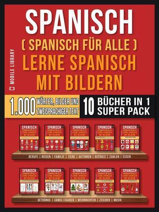 Spanisch (Spanisch für alle) Lerne Spanisch mit Bildern (Super Pack 10 Bücher in 1)