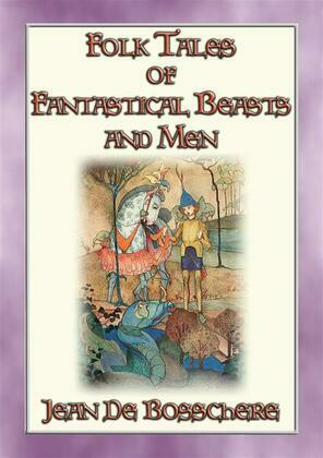 FOLK TALES OF FANTASTIC BEASTS AND MEN - 24 Illustrated Folk and Fairy Tales