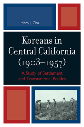 Koreans in Central California (1903-1957): A Study of Settlement and Transnational Politics
